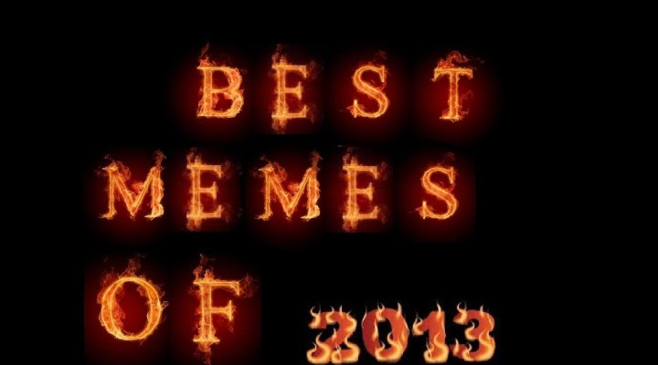 The Best Memes of 2013!!!