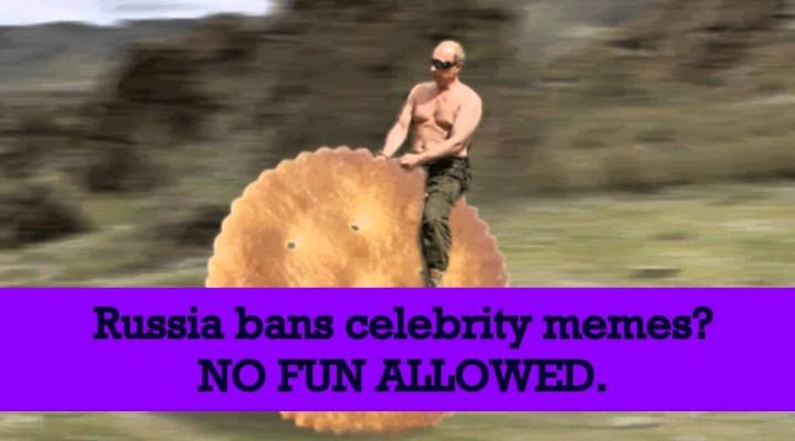 ♣WTF♣ Russia Bans Celebrity Memes?